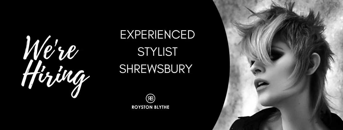 hair stylist vacancies in Shrewsbury at Royston Blythe hairdressers